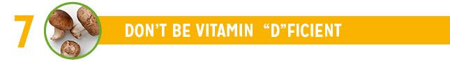 7. Don't Be Vitamin Deficient